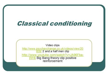 Classical conditioning Video clips  609/http://www.psychexchange.co.uk/videos/view/20 609/ 2 and a half men.
