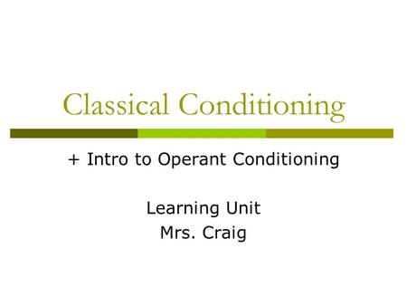 Classical Conditioning + Intro to Operant Conditioning Learning Unit Mrs. Craig.