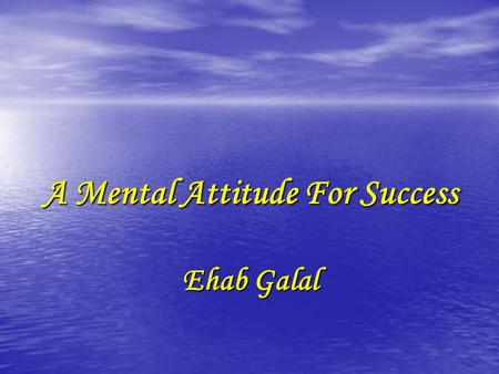 A Mental Attitude For Success Ehab Galal. 1-Eight Words That Can Transform Your Life. 1-Eight Words That Can Transform Your Life. 2-The High Cost of Getting.