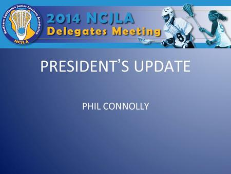 PRESIDENT'S UPDATE PHIL CONNOLLY. My Background College:West Point '82 Club:Monterey Sharks/Atlanta LC Coach: - Youth: Scorpions - High School: O'Neil.