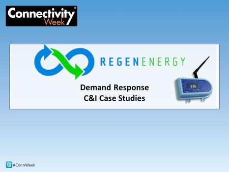 #ConnWeek Demand Response C&I Case Studies. #ConnWeekSanta Clara, CA May 22-24, 20122 C&I Case Studies The following case studies were performed at small.