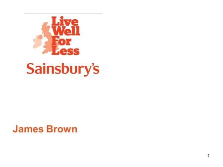 1 James Brown. Who is Sainsbury's? Third largest supermarket chain in the UK with a Grocery market share of 16.7% Turnover in 2012 was £24.5bn We operate.