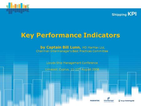 Key Performance Indicators by Captain Bill Lunn, MD MarMan Ltd, Chairman Intermanager's Best Practices Committee Lloyds Ship Management Conference Limassol,
