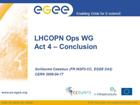 EGEE-III INFSO-RI-222667 Enabling Grids for E-sciencE www.eu-egee.org EGEE and gLite are registered trademarks LHCOPN Ops WG Act 4 – Conclusion Guillaume.