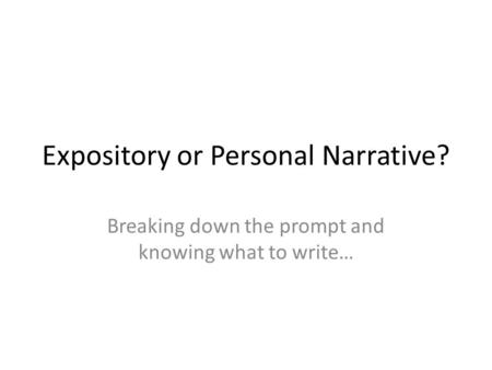 Expository or Personal Narrative? Breaking down the prompt and knowing what to write…