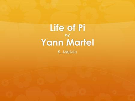 Life of Pi by Yann Martel K. Melvin. Chapters 24-25 Misunderstanding and Misinterpretation When Pi was a boy, he was extremely devout; however, he was.