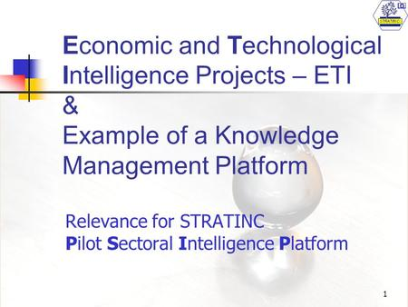 1 Economic and Technological Intelligence Projects – ETI & Example of a Knowledge Management Platform Relevance for STRATINC Pilot Sectoral Intelligence.