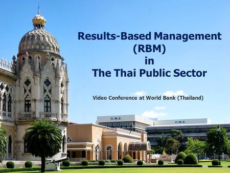Video Conference at World Bank (Thailand) Results-Based Management (RBM) in The Thai Public Sector.