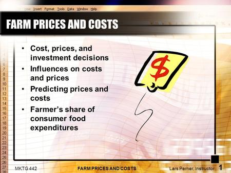 MKTG 442 FARM PRICES AND COSTS Lars Perner, Instructor 1 FARM PRICES AND COSTS Cost, prices, and investment decisions Influences on costs and prices Predicting.