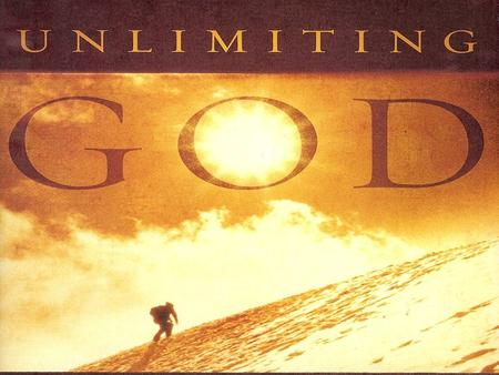 Unlimiting God Unlimiting What We Hear From God Unlimiting God's Work Through Us Unlimiting What We Know of God Unlimiting God's Power In Our Lives.