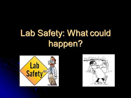 Lab Safety: What could happen?. Chemical Burns Cuts and Injuries.