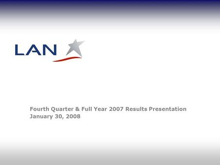 Fourth Quarter & Full Year 2007 Results Presentation January 30, 2008.