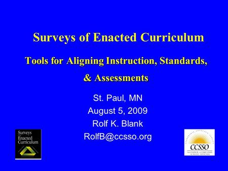 Tools for Aligning Instruction, Standards, & Assessments St. Paul, MN August 5, 2009 Rolf K. Blank Surveys of Enacted Curriculum.