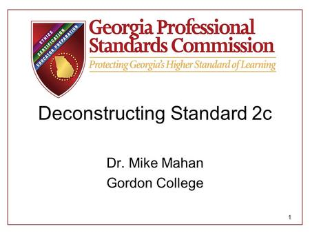 Deconstructing Standard 2c Dr. Mike Mahan Gordon College 1.