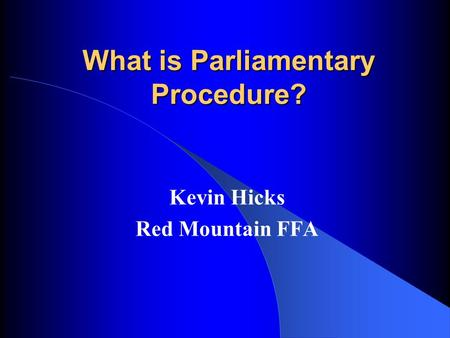 What is Parliamentary Procedure? Kevin Hicks Red Mountain FFA.