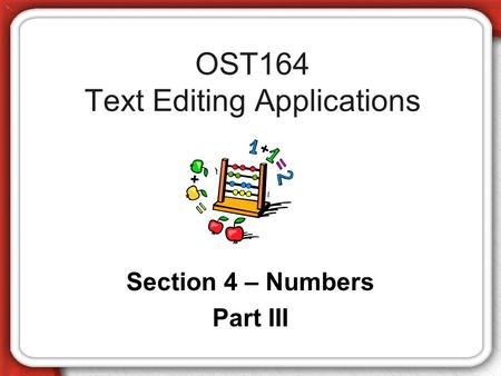 OST164 Text Editing Applications Section 4 – Numbers Part III.
