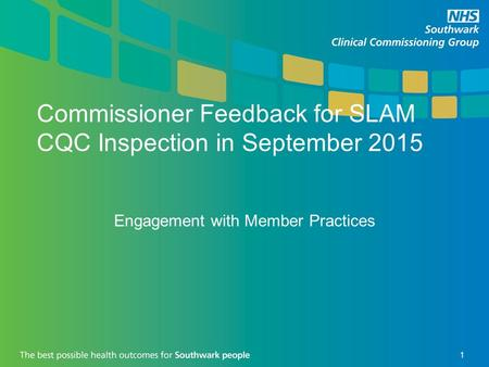 Commissioner Feedback for SLAM CQC Inspection in September 2015 Engagement with Member Practices 1.