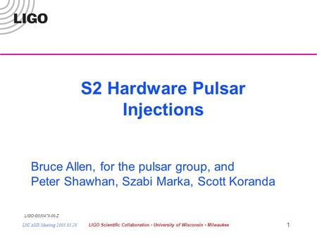 LIGO- G030479-00-Z LSC ASIS Meeting 2003.03.20LIGO Scientific Collaboration - University of Wisconsin - Milwaukee 1 S2 Hardware Pulsar Injections Bruce.