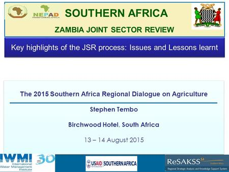 Strategic Analysis and Knowledge Support System for Southern Africa (SAKSS-SA) The 2015 Southern Africa Regional Dialogue on Agriculture Stephen Tembo.