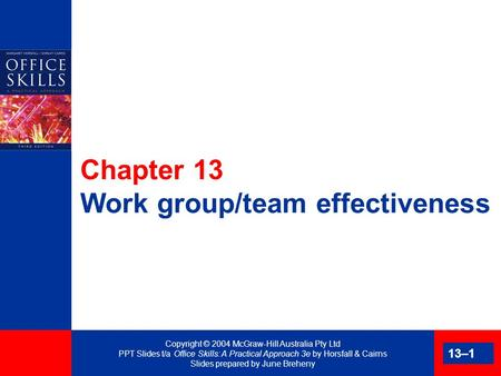 Copyright © 2004 McGraw-Hill Australia Pty Ltd PPT Slides t/a Office Skills: A Practical Approach 3e by Horsfall & Cairns Slides prepared by June Breheny.