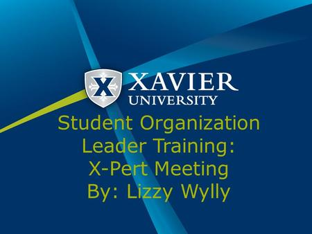 Student Organization Leader Training: X-Pert Meeting By: Lizzy Wylly.