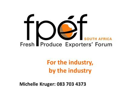 For the industry, by the industry Michelle Kruger: 083 703 4373.