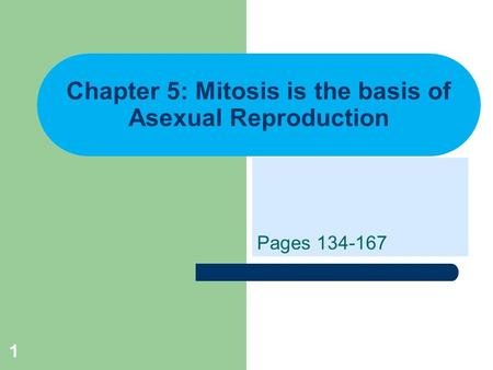 Chapter 5: Mitosis is the basis of Asexual Reproduction