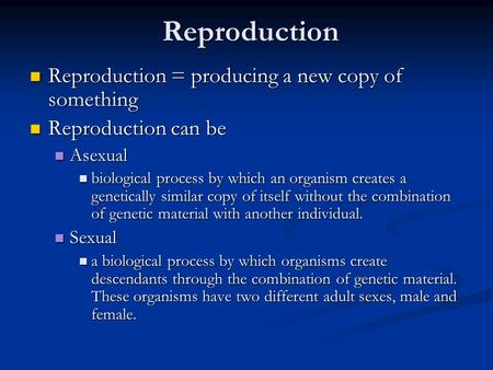 Reproduction Reproduction = producing a new copy of something Reproduction = producing a new copy of something Reproduction can be Reproduction can be.