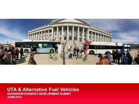 1 UTA & Alternative Fuel Vehicles GOVERNOR'S ENERGY DEVELOPMENT SUMMIT JUNE 2014.