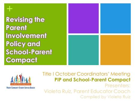 + Title I October Coordinators' Meeting PIP and School-Parent Compact Presenters: Violeta Ruiz, Parent Educator Coach Compiled by Violeta Ruiz.