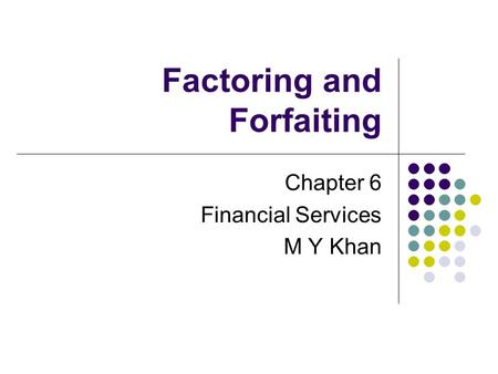 Factoring and Forfaiting Chapter 6 Financial Services M Y Khan.