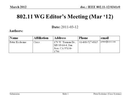 Submission doc.: IEEE 802.11-12/0341r0 Slide 1 802.11 WG Editor's Meeting (Mar '12) Date: 2011-03-12 Authors: Peter Ecclesine (Cisco Systems) March 2012.