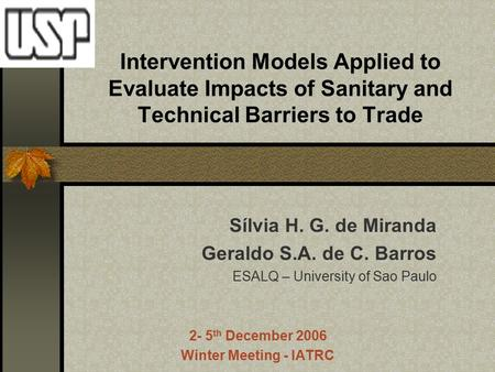 Intervention Models Applied to Evaluate Impacts of Sanitary and Technical Barriers to Trade Sílvia H. G. de Miranda Geraldo S.A. de C. Barros ESALQ – University.