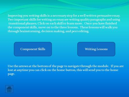 Improving you writing skills is a necessary step for a well written persuasive essay. Two important skills for writing an essay are writing quality paragraphs.