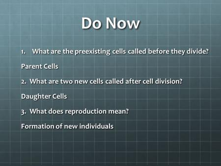 Do Now What are the preexisting cells called before they divide?
