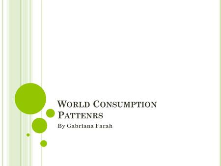 W ORLD C ONSUMPTION P ATTENRS By Gabriana Farah. WORLD CONSUMPTION PROJECT GABRIANA FARAH DATA COUNTRIES UNITED STATESAUSTRALIANORWAYUNITED KINGDOMARUBAHAITIARMENIAAFGHANISTANTHE.