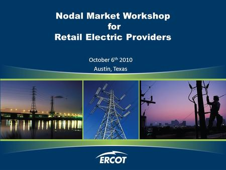 Nodal Market Workshop for Retail Electric Providers October 6 th 2010 Austin, Texas.
