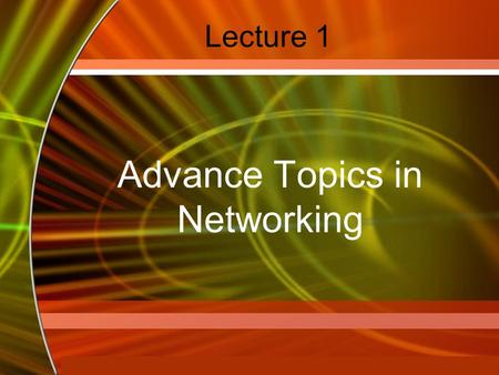 Copyright © 2006 by The McGraw-Hill Companies, Inc. All rights reserved. McGraw-Hill Technology Education Lecture 1 Advance Topics in Networking.