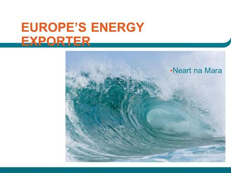 EUROPE'S ENERGY EXPORTER Neart na Mara. source EWEA.