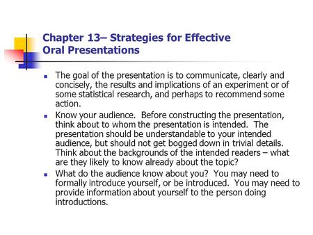 Chapter 13– Strategies for Effective Oral Presentations The goal of the presentation is to communicate, clearly and concisely, the results and implications.