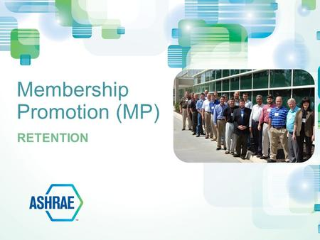Membership Promotion (MP) RETENTION. Continuously track members Create retention programs Focus on 90-180 days past due first Know your members and recognize.
