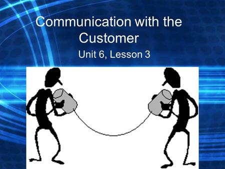 Communication with the Customer Unit 6, Lesson 3.