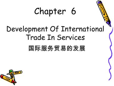 Chapter 6 Development Of International Trade In Services 国际服务贸易的发展.
