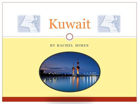 BY RACHEL HIMES Kuwait. Geography Location: Kuwait is located on the northeastern part of the Arabian Peninsula.  It's bordered by Iraq, Saudi Arabia,