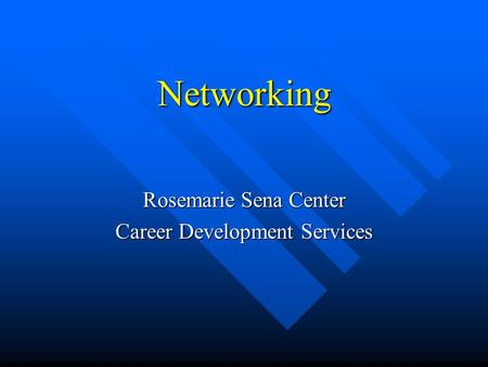 Networking Rosemarie Sena Center Career Development Services.