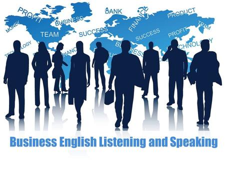 Business English Listening and Speaking.  Part 1 Practical Listening & Speaking Part 1 Practical Listening & Speaking  Part 2 Business Speaking Part.