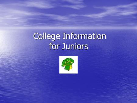 College Information for Juniors College Information for Juniors.