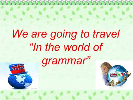 "We are going to travel ""In the world of grammar""."