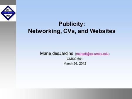 September1999 October 1999 Publicity: Networking, CVs, and Websites Marie desJardins CMSC 601 March 26, 2012.