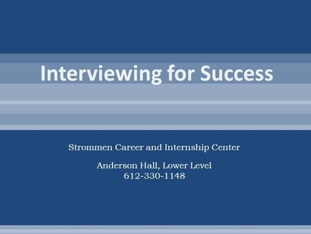 Strommen Career and Internship Center Anderson Hall, Lower Level 612-330-1148.